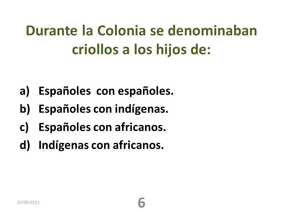 Durante la Colonia se denominaban criollos a los hijos de: a)Españoles con españoles. b)Españoles con indígenas. c)Españoles con africanos. d)Indígena