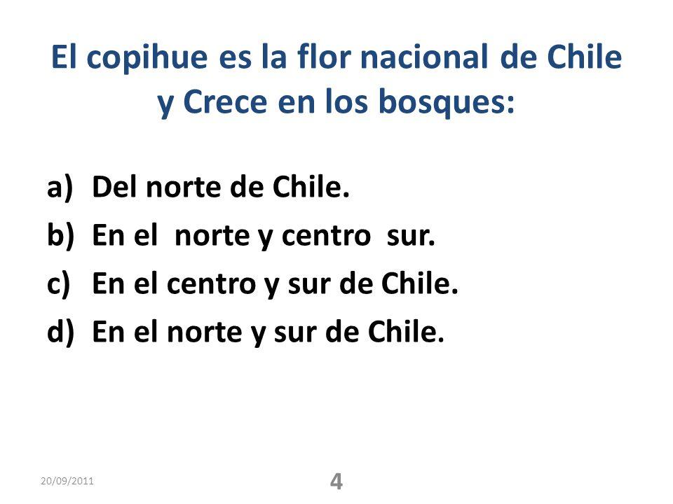 El copihue es la flor nacional de Chile y Crece en los bosques: a)Del norte de Chile. b)En el norte y centro sur. c)En el centro y sur de Chile. d)En