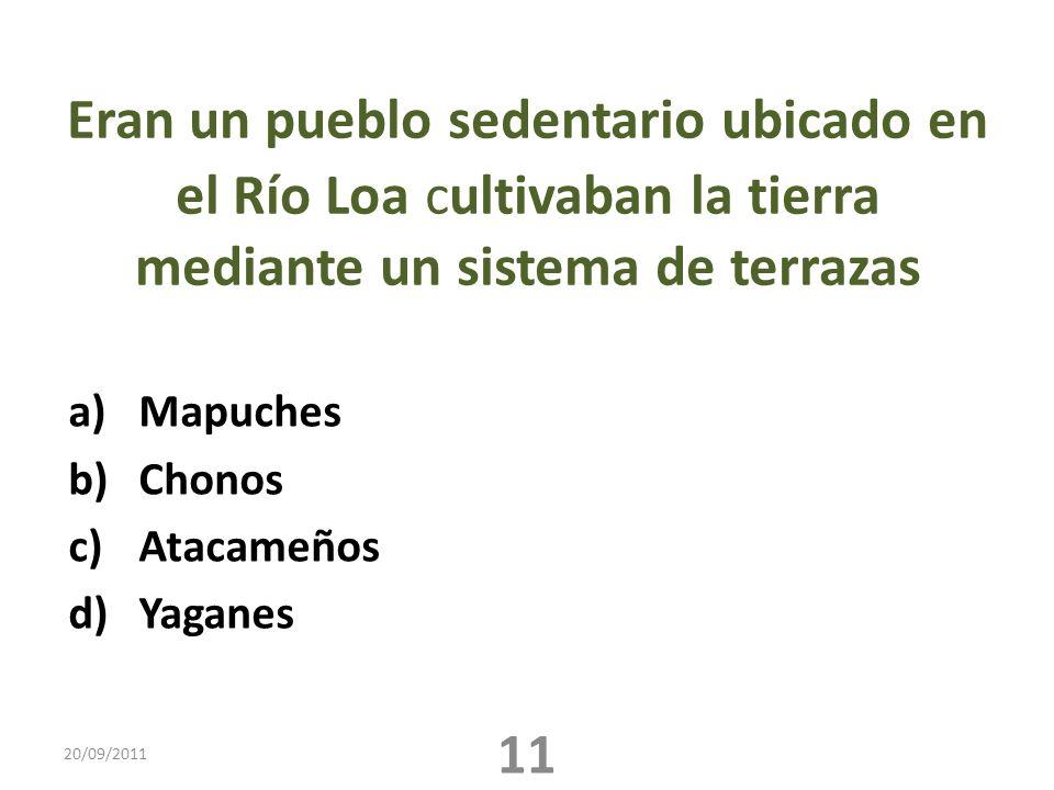 Eran un pueblo sedentario ubicado en el Río Loa cultivaban la tierra mediante un sistema de terrazas a)Mapuches b)Chonos c)Atacameños d)Yaganes 20/09/2011 11