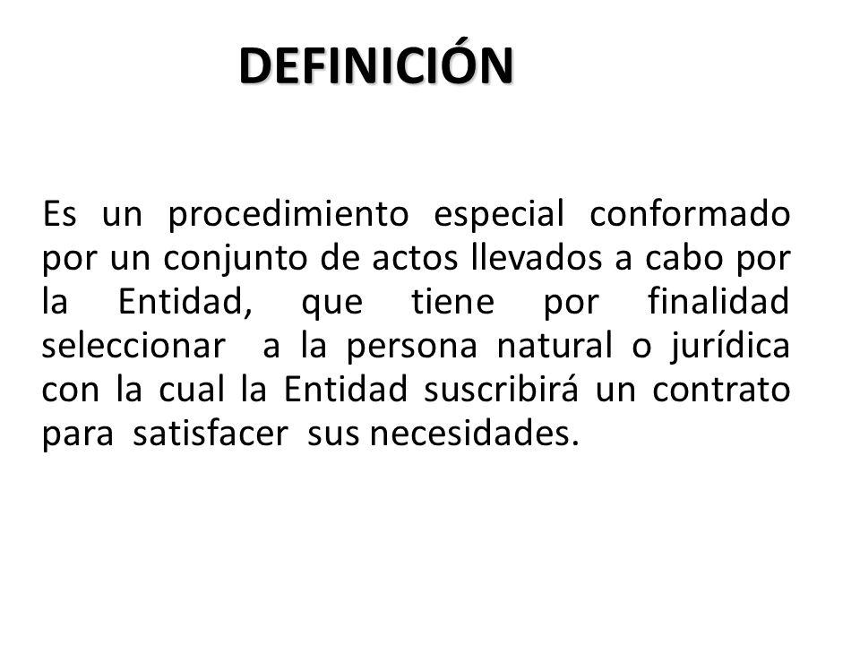 DEFINICIÓN Es un procedimiento especial conformado por un conjunto de actos llevados a cabo por la Entidad, que tiene por finalidad seleccionar a la p
