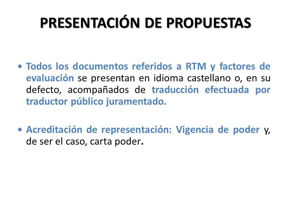 PRESENTACIÓN DE PROPUESTAS Todos los documentos referidos a RTM y factores de evaluación se presentan en idioma castellano o, en su defecto, acompañad