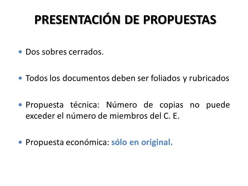 Dos sobres cerrados. Todos los documentos deben ser foliados y rubricados Propuesta técnica: Número de copias no puede exceder el número de miembros d