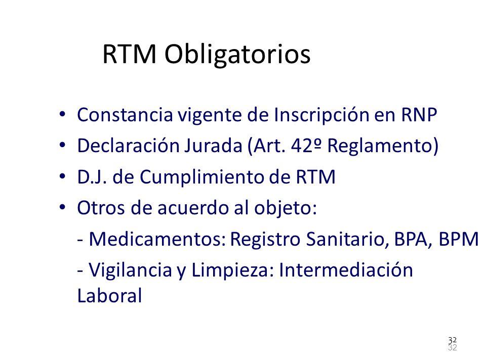 32 RTM Obligatorios Constancia vigente de Inscripción en RNP Declaración Jurada (Art. 42º Reglamento) D.J. de Cumplimiento de RTM Otros de acuerdo al