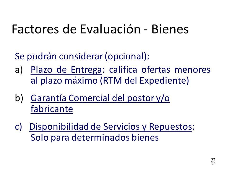 37 Factores de Evaluación - Bienes Se podrán considerar (opcional): a)Plazo de Entrega: califica ofertas menores al plazo máximo (RTM del Expediente)
