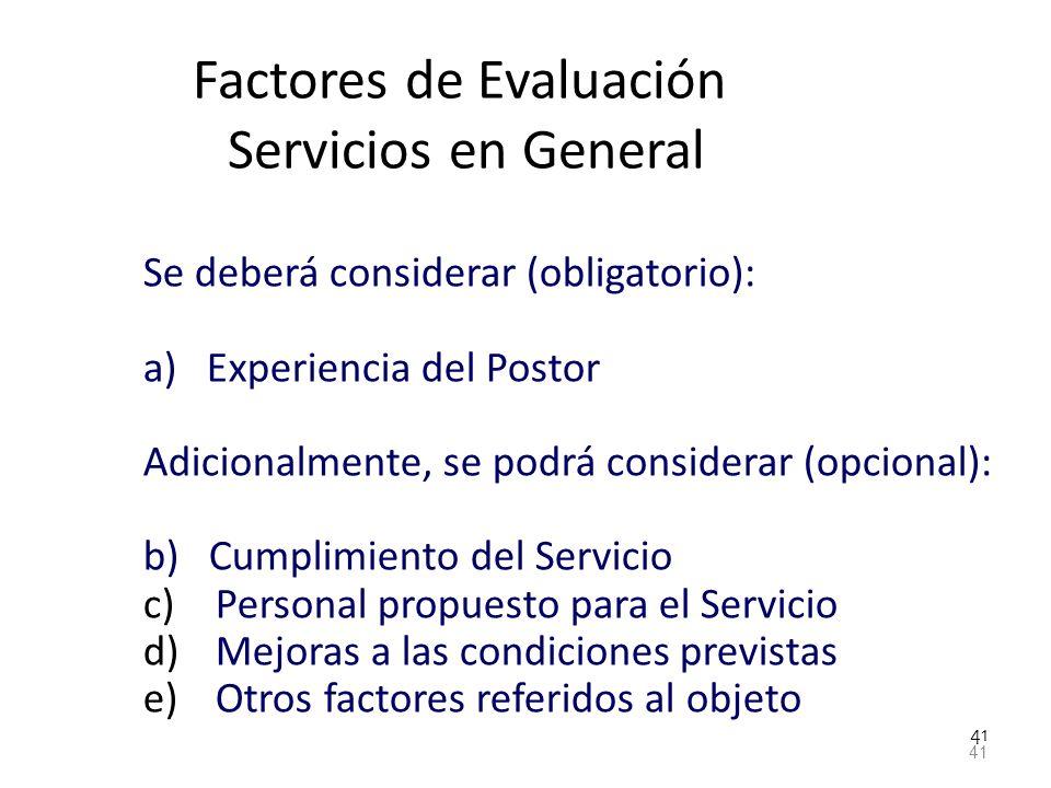 41 Factores de Evaluación Servicios en General Se deberá considerar (obligatorio): a) Experiencia del Postor Adicionalmente, se podrá considerar (opci