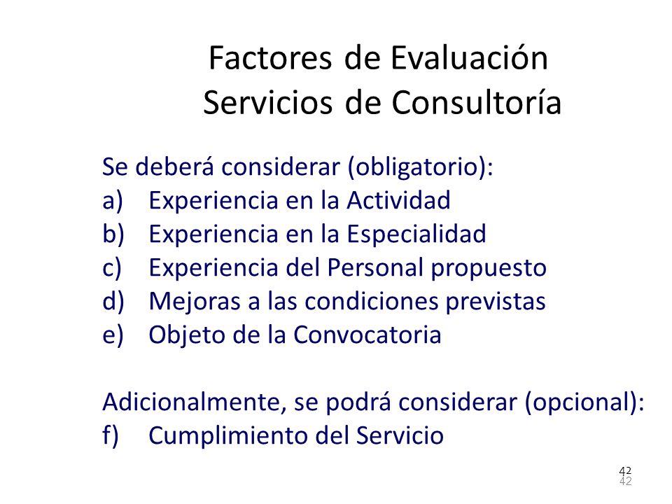 42 Factores de Evaluación Servicios de Consultoría Se deberá considerar (obligatorio): a)Experiencia en la Actividad b)Experiencia en la Especialidad