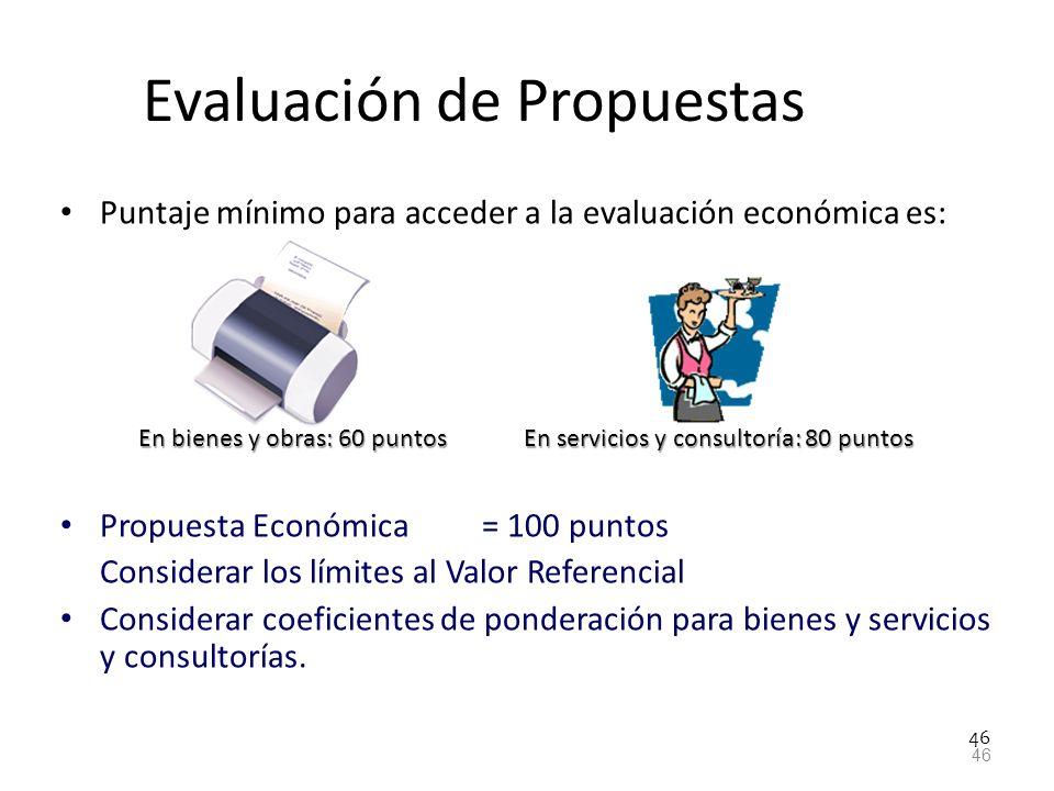 46 Evaluación de Propuestas Puntaje mínimo para acceder a la evaluación económica es: En bienes y obras: 60 puntos En servicios y consultoría: 80 punt