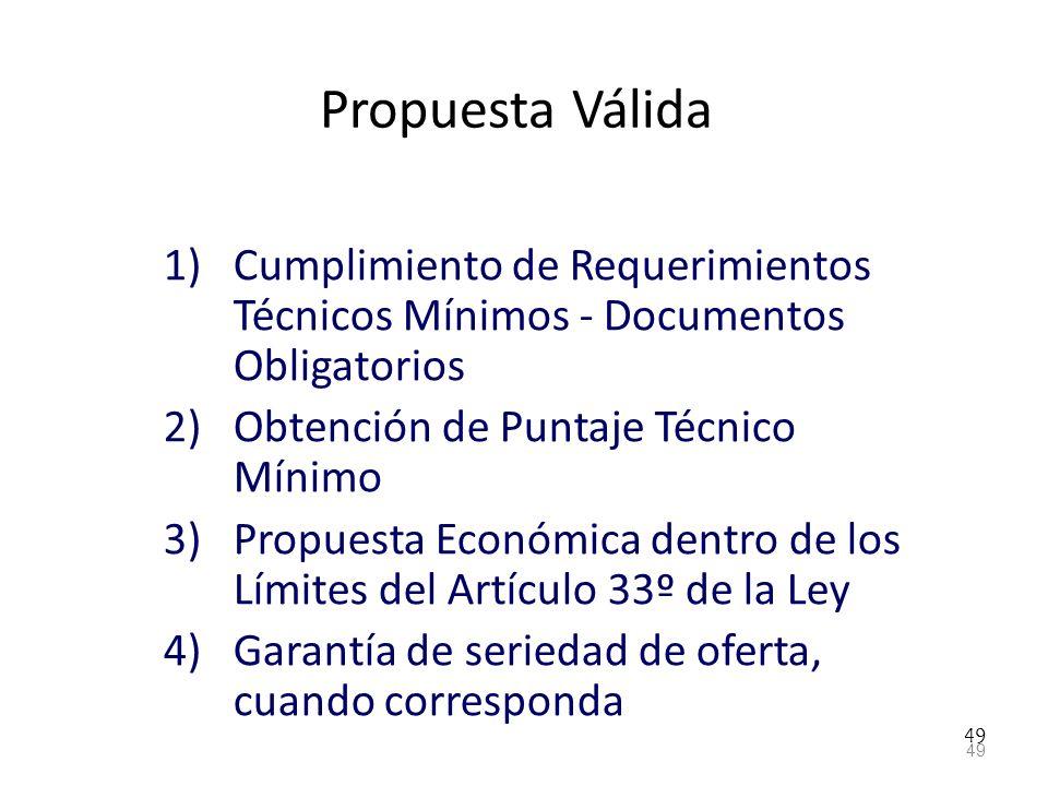 Propuesta Válida 1)Cumplimiento de Requerimientos Técnicos Mínimos - Documentos Obligatorios 2)Obtención de Puntaje Técnico Mínimo 3)Propuesta Económi
