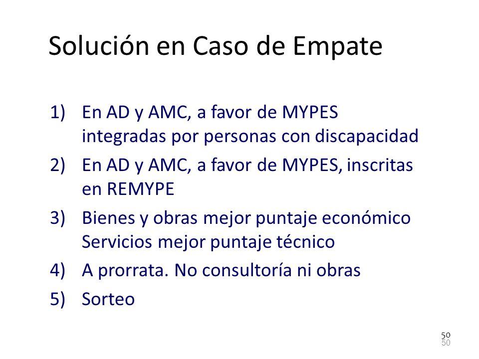 50 Solución en Caso de Empate 1)En AD y AMC, a favor de MYPES integradas por personas con discapacidad 2)En AD y AMC, a favor de MYPES, inscritas en R