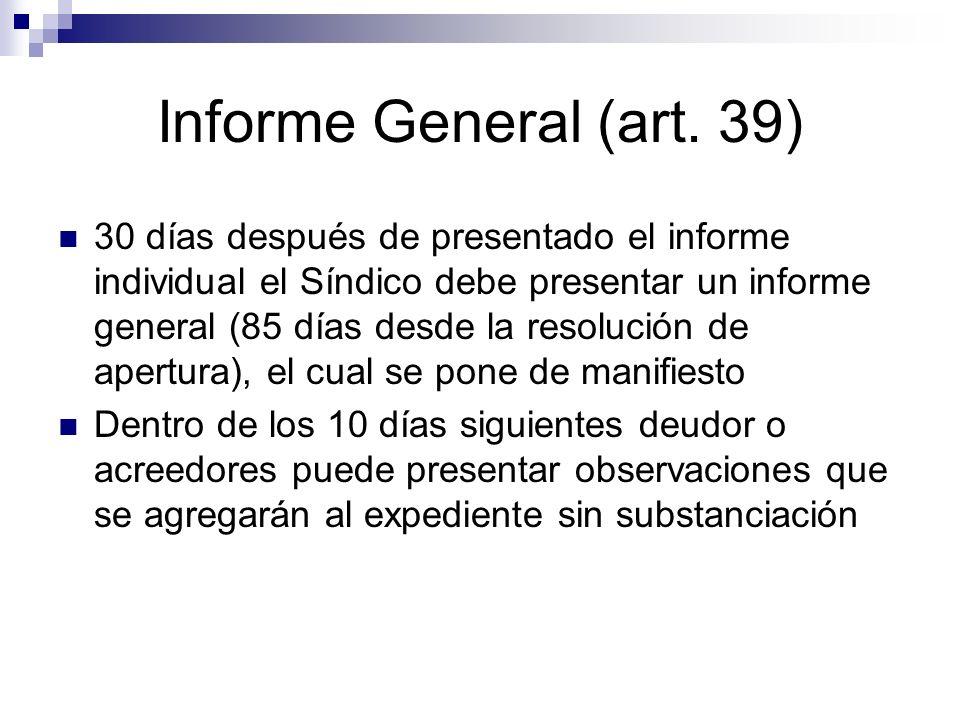 Informe General (art. 39) 30 días después de presentado el informe individual el Síndico debe presentar un informe general (85 días desde la resolució