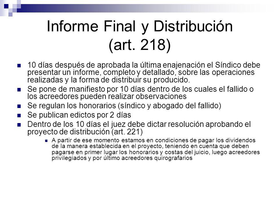 Informe Final y Distribución (art. 218) 10 días después de aprobada la última enajenación el Síndico debe presentar un informe, completo y detallado,