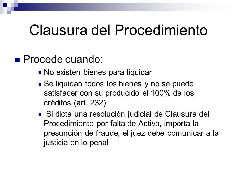 Clausura del Procedimiento Procede cuando: No existen bienes para liquidar Se liquidan todos los bienes y no se puede satisfacer con su producido el 100% de los créditos (art.