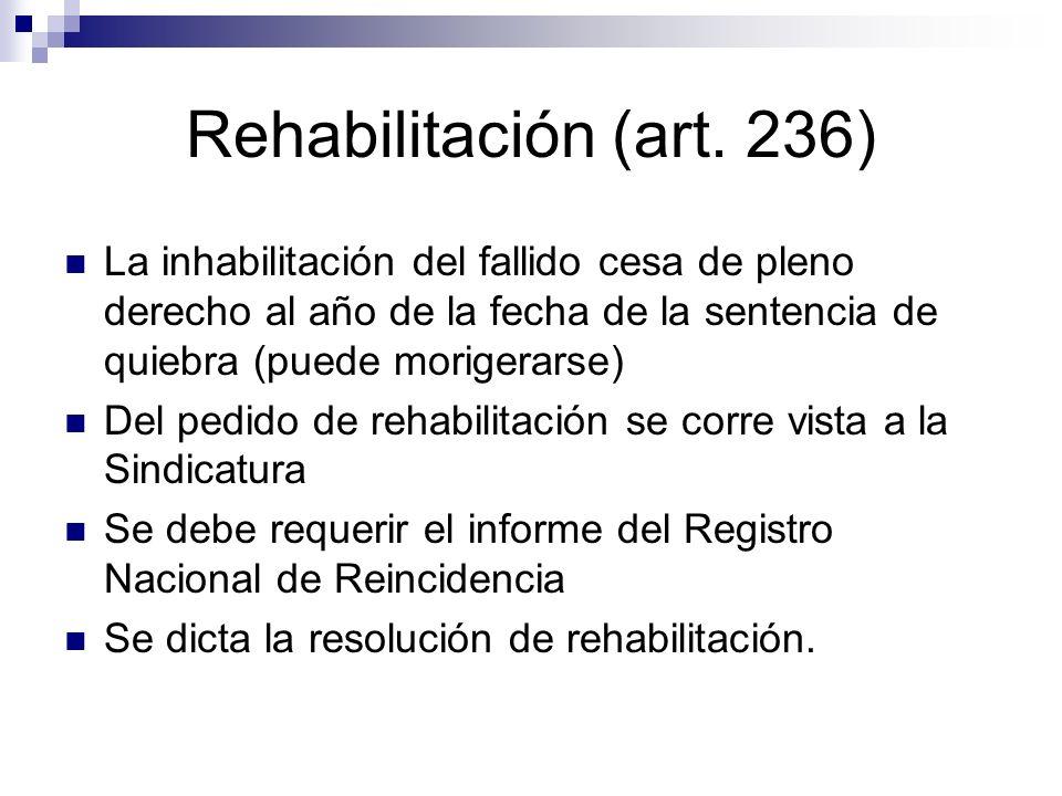 Rehabilitación (art. 236) La inhabilitación del fallido cesa de pleno derecho al año de la fecha de la sentencia de quiebra (puede morigerarse) Del pe