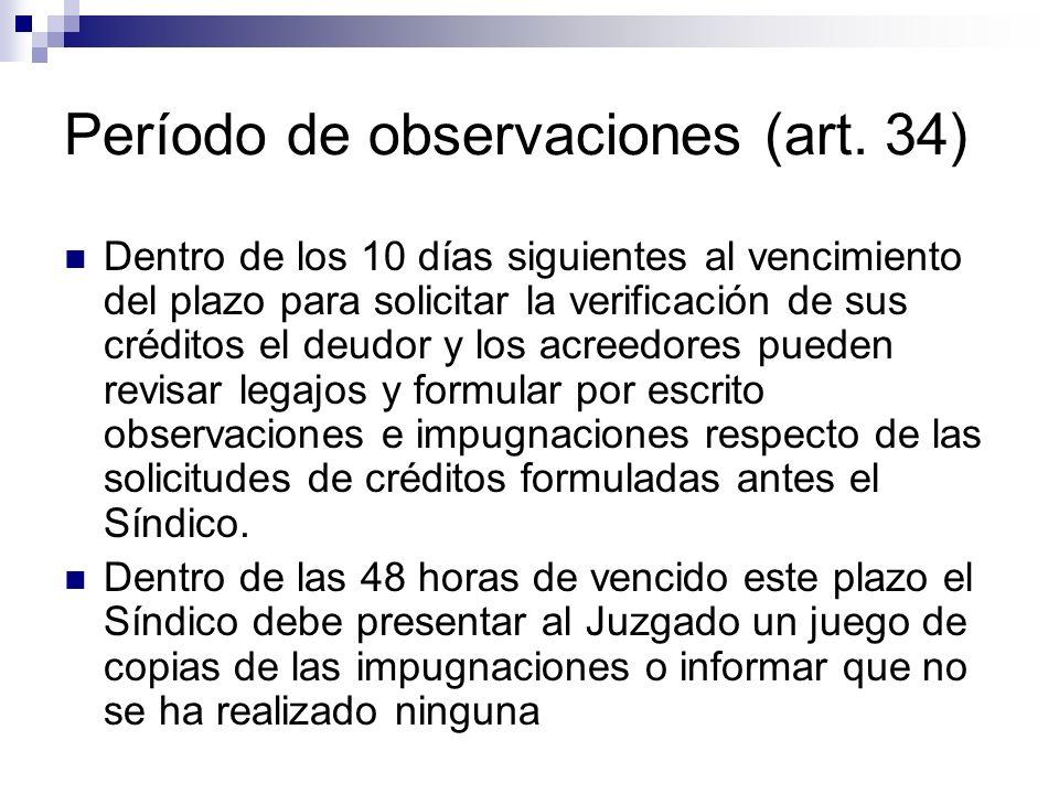 Período de observaciones (art. 34) Dentro de los 10 días siguientes al vencimiento del plazo para solicitar la verificación de sus créditos el deudor