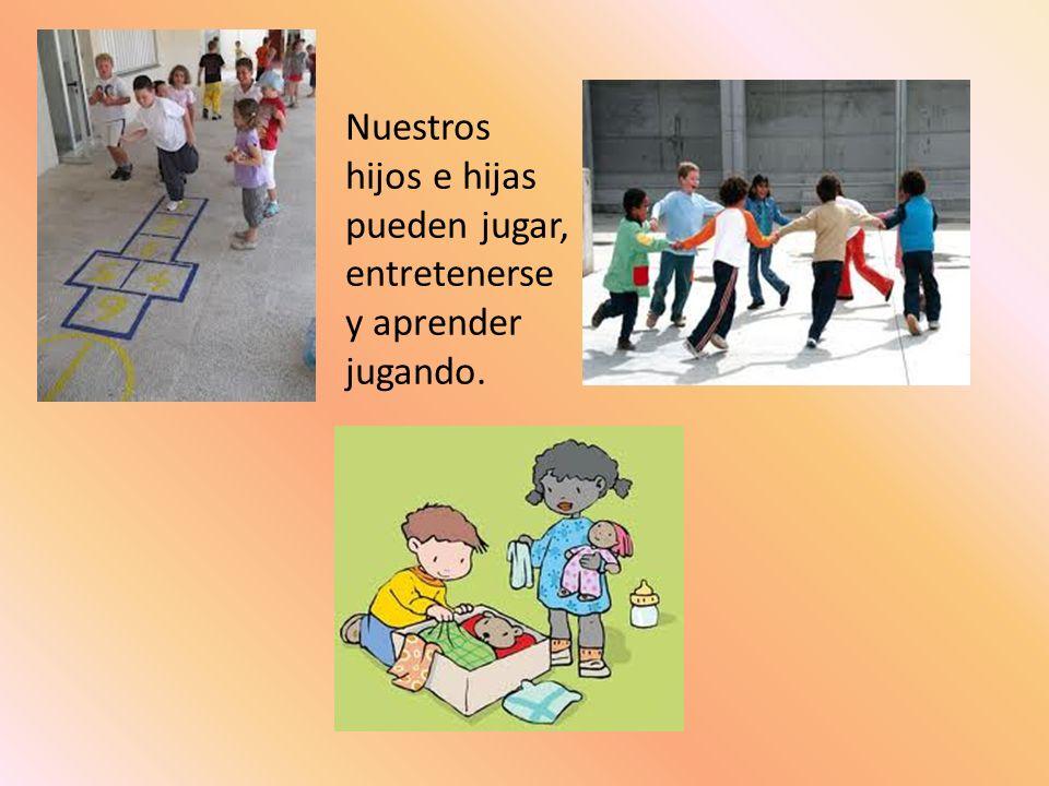 Nuestros hijos e hijas pueden jugar, entretenerse y aprender jugando.