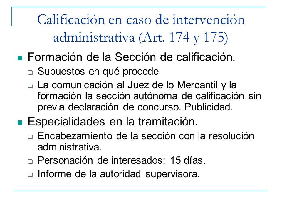 Calificación en caso de intervención administrativa (Art. 174 y 175) Formación de la Sección de calificación. Supuestos en qué procede La comunicación