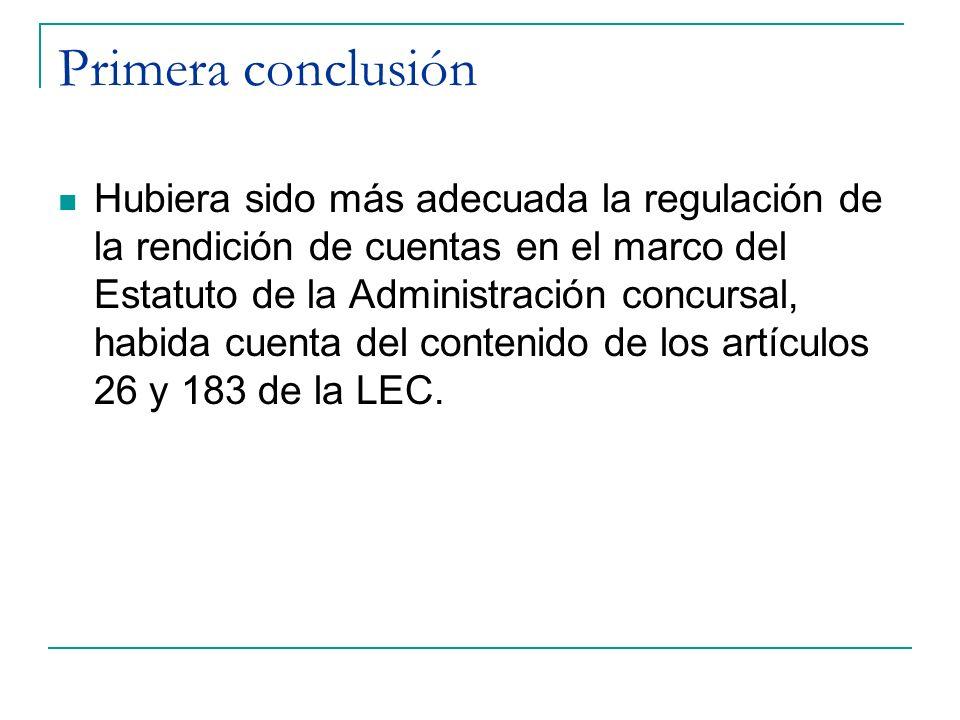 Primera conclusión Hubiera sido más adecuada la regulación de la rendición de cuentas en el marco del Estatuto de la Administración concursal, habida