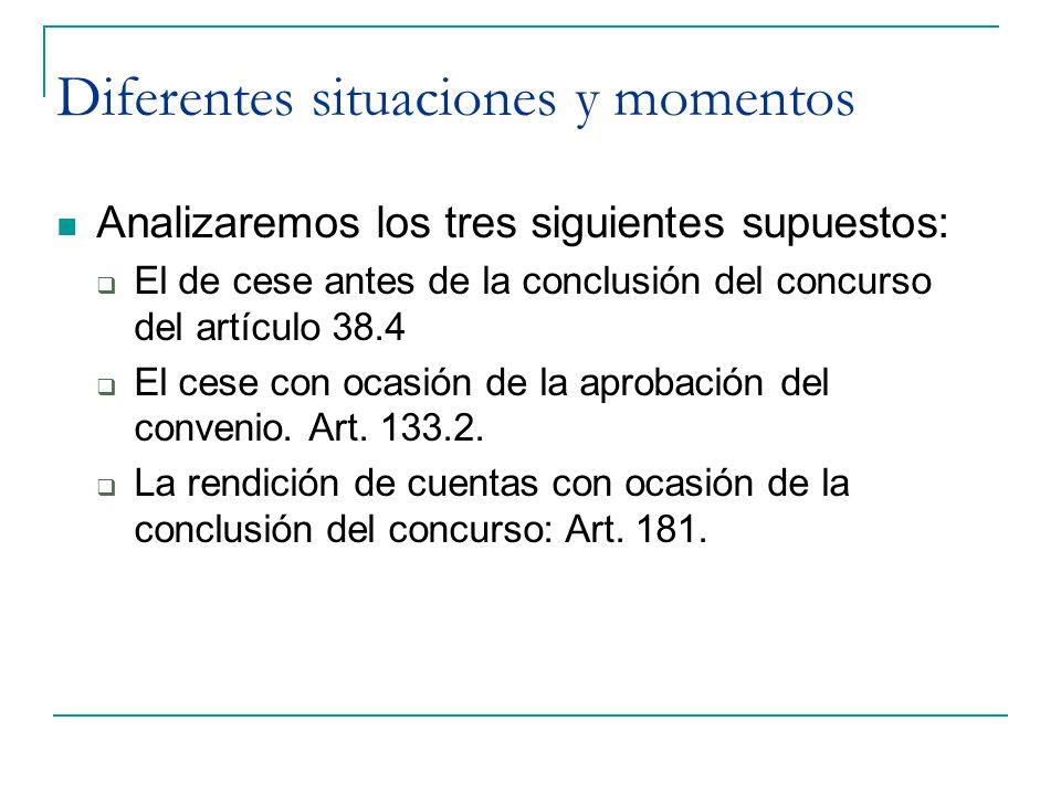 Diferentes situaciones y momentos Analizaremos los tres siguientes supuestos: El de cese antes de la conclusión del concurso del artículo 38.4 El cese