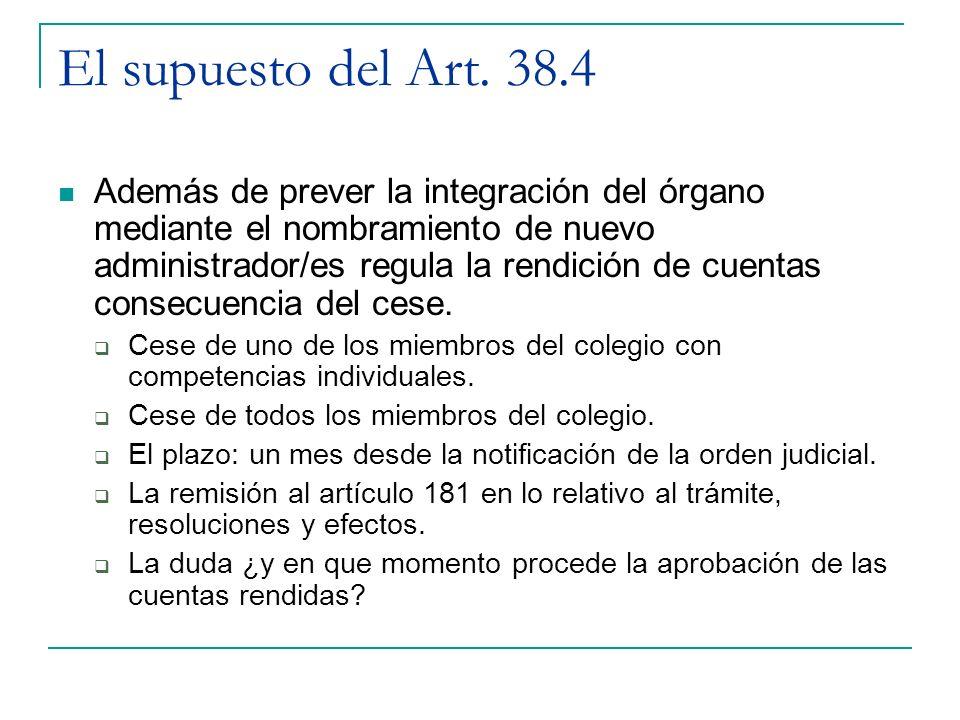 El supuesto del Art. 38.4 Además de prever la integración del órgano mediante el nombramiento de nuevo administrador/es regula la rendición de cuentas