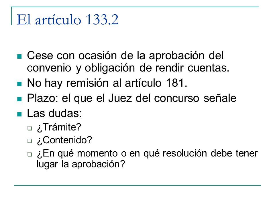 El artículo 133.2 Cese con ocasión de la aprobación del convenio y obligación de rendir cuentas. No hay remisión al artículo 181. Plazo: el que el Jue