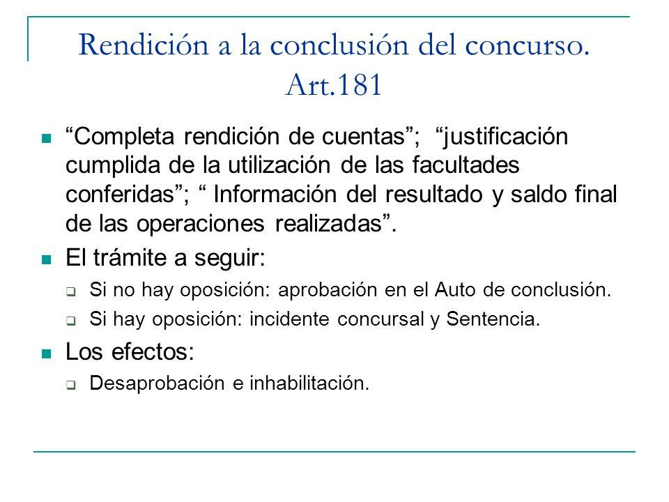 Rendición a la conclusión del concurso. Art.181 Completa rendición de cuentas; justificación cumplida de la utilización de las facultades conferidas;