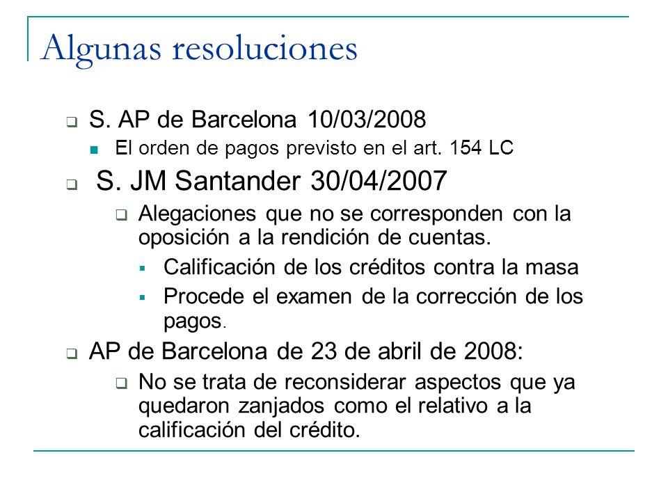 Algunas resoluciones S. AP de Barcelona 10/03/2008 El orden de pagos previsto en el art. 154 LC S. JM Santander 30/04/2007 Alegaciones que no se corre