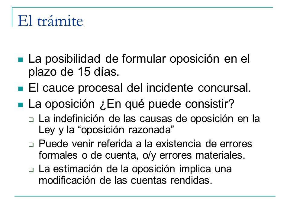 El trámite La posibilidad de formular oposición en el plazo de 15 días. El cauce procesal del incidente concursal. La oposición ¿En qué puede consisti