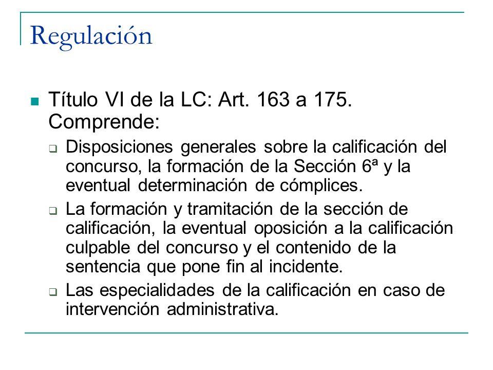 Regulación Título VI de la LC: Art. 163 a 175. Comprende: Disposiciones generales sobre la calificación del concurso, la formación de la Sección 6ª y