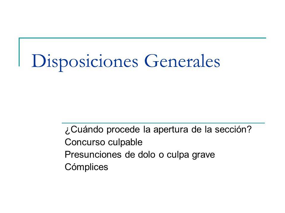 Disposiciones Generales ¿Cuándo procede la apertura de la sección? Concurso culpable Presunciones de dolo o culpa grave Cómplices