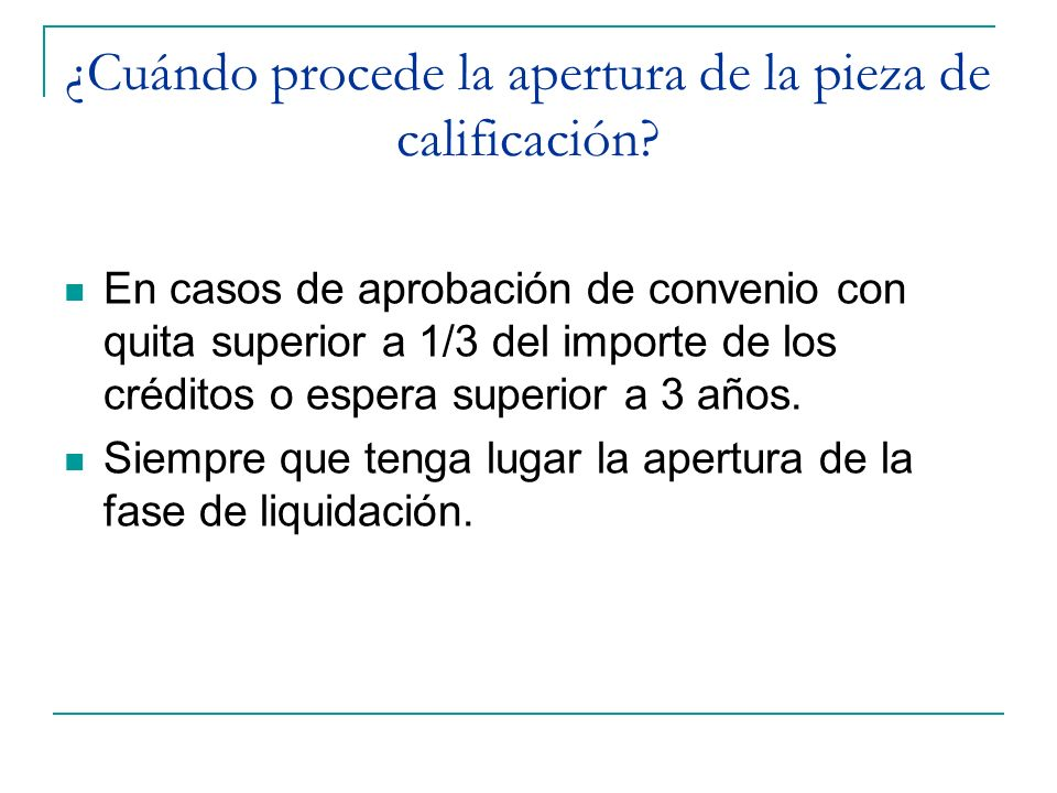 ¿Cuándo procede la apertura de la pieza de calificación? En casos de aprobación de convenio con quita superior a 1/3 del importe de los créditos o esp