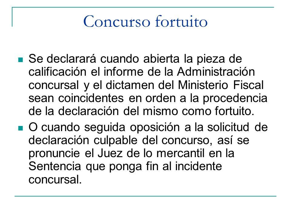 Concurso fortuito Se declarará cuando abierta la pieza de calificación el informe de la Administración concursal y el dictamen del Ministerio Fiscal s