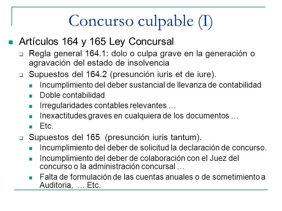 Concurso culpable (I) Artículos 164 y 165 Ley Concursal Regla general 164.1: dolo o culpa grave en la generación o agravación del estado de insolvenci