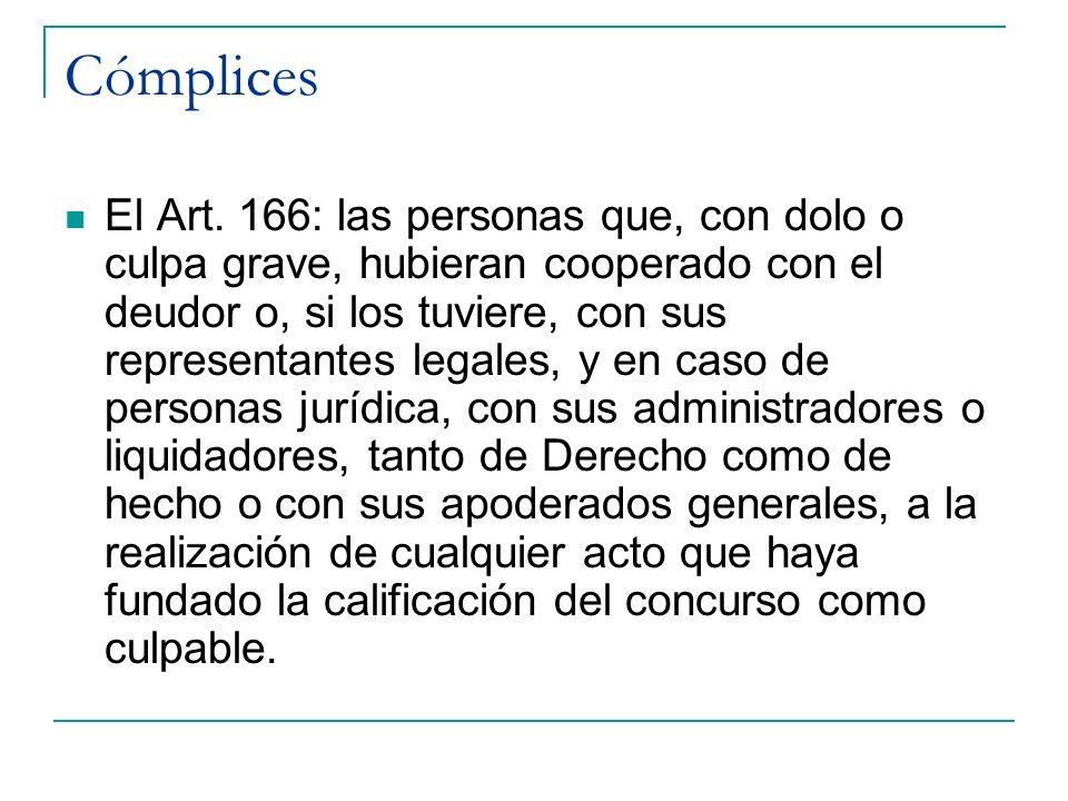 Cómplices El Art. 166: las personas que, con dolo o culpa grave, hubieran cooperado con el deudor o, si los tuviere, con sus representantes legales, y