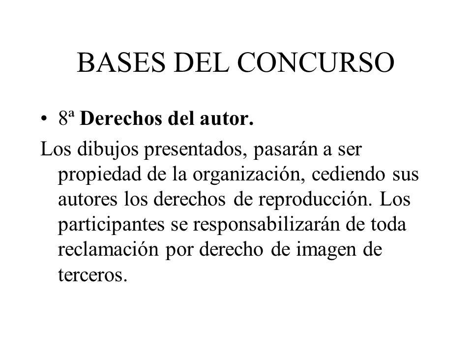 BASES DEL CONCURSO 8ª Derechos del autor. Los dibujos presentados, pasarán a ser propiedad de la organización, cediendo sus autores los derechos de re