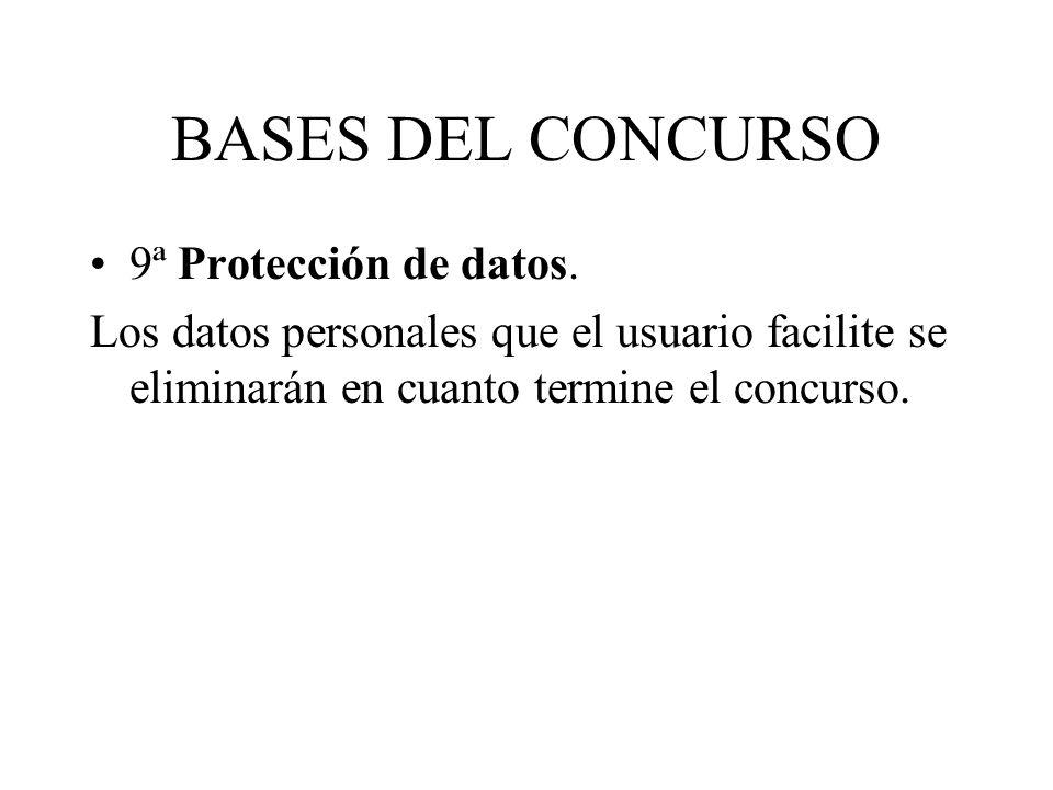 BASES DEL CONCURSO 9ª Protección de datos. Los datos personales que el usuario facilite se eliminarán en cuanto termine el concurso.