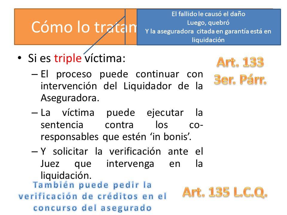 Cómo lo tratamos en la quiebra Si es triple víctima: – El proceso puede continuar con intervención del Liquidador de la Aseguradora. – La víctima pued