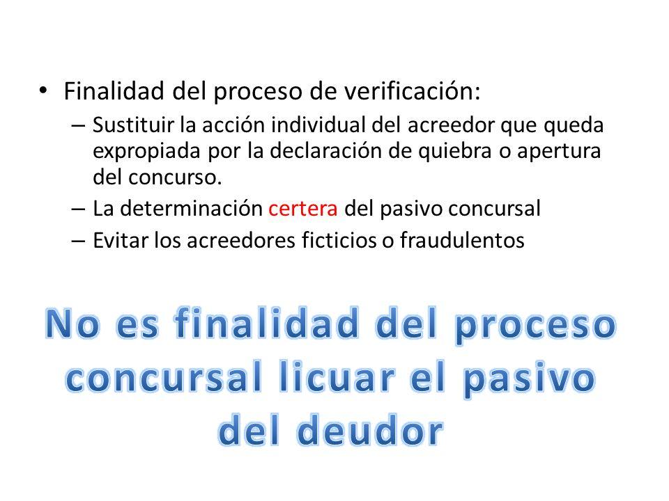 Finalidad del proceso de verificación: – Sustituir la acción individual del acreedor que queda expropiada por la declaración de quiebra o apertura del