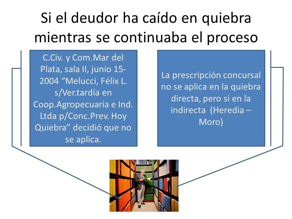 Si el deudor ha caído en quiebra mientras se continuaba el proceso C.Civ. y Com.Mar del Plata, sala II, junio 15- 2004 Melucci, Félix L. s/Ver.tardía