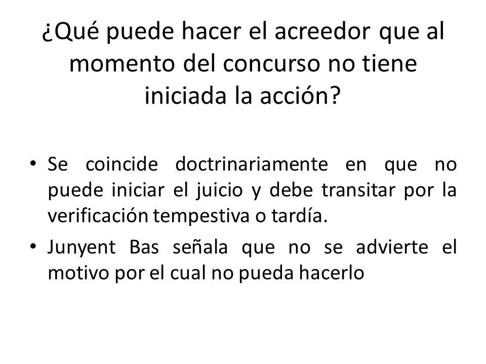 ¿Qué puede hacer el acreedor que al momento del concurso no tiene iniciada la acción? Se coincide doctrinariamente en que no puede iniciar el juicio y