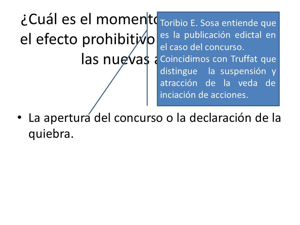 ¿Cuál es el momento en que despliega el efecto prohibitivo de la iniciación de las nuevas acciones? La apertura del concurso o la declaración de la qu