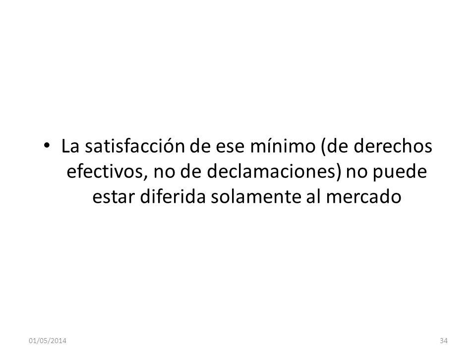 La satisfacción de ese mínimo (de derechos efectivos, no de declamaciones) no puede estar diferida solamente al mercado 01/05/201434