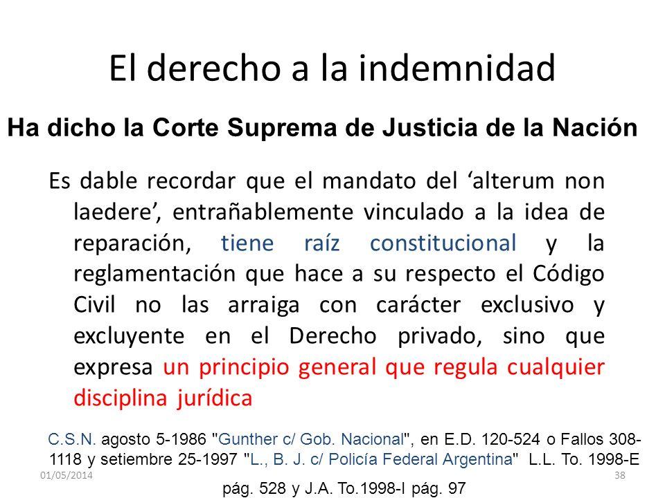01/05/201438 El derecho a la indemnidad Es dable recordar que el mandato del alterum non laedere, entrañablemente vinculado a la idea de reparación, t