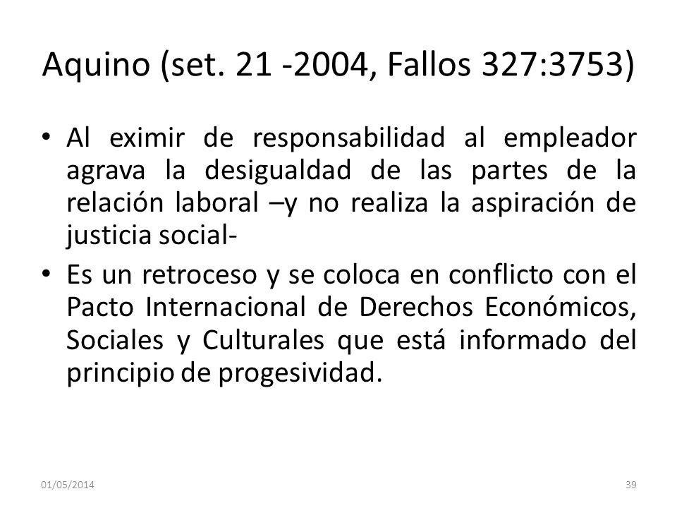 Aquino (set. 21 -2004, Fallos 327:3753) Al eximir de responsabilidad al empleador agrava la desigualdad de las partes de la relación laboral –y no rea