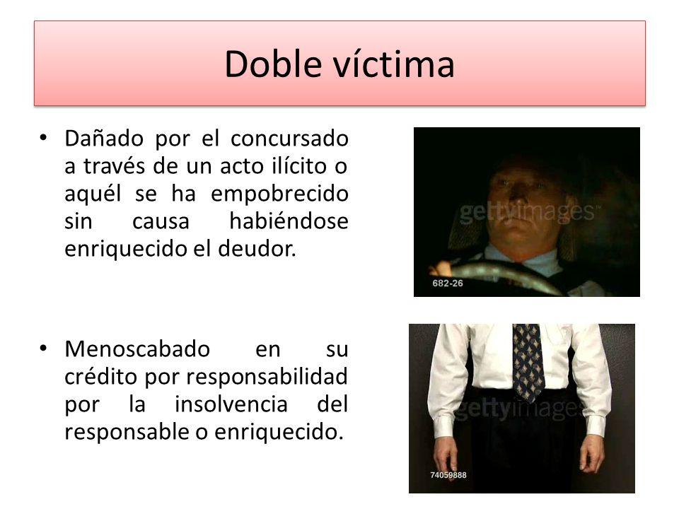 Doble víctima Dañado por el concursado a través de un acto ilícito o aquél se ha empobrecido sin causa habiéndose enriquecido el deudor. Menoscabado e