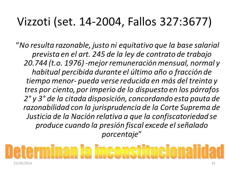 Vizzoti (set. 14-2004, Fallos 327:3677) No resulta razonable, justo ni equitativo que la base salarial prevista en el art. 245 de la ley de contrato d