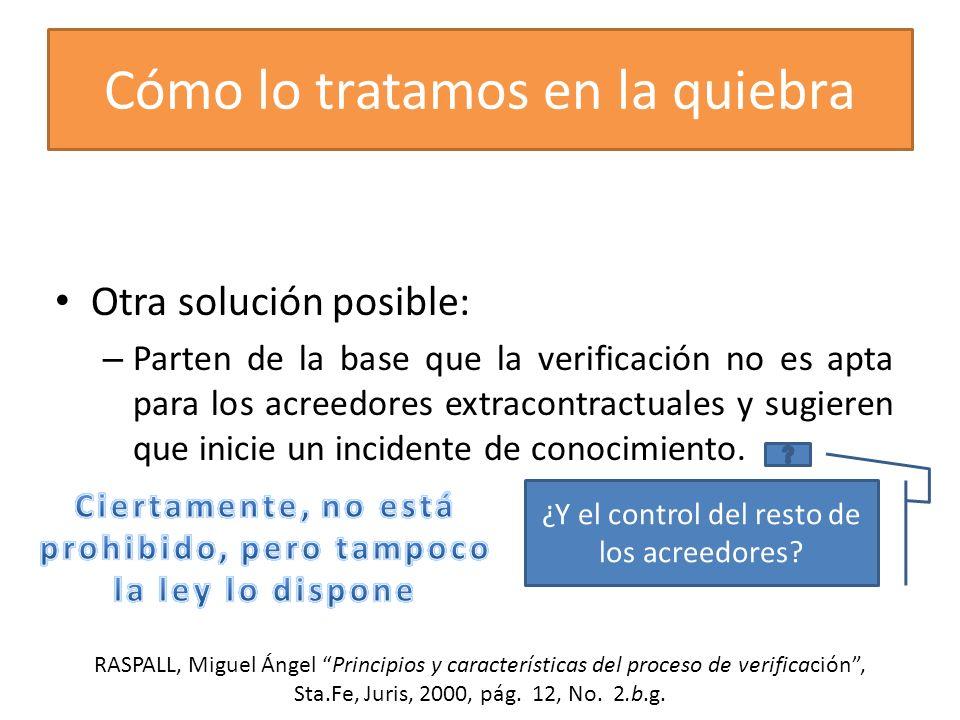 Cómo lo tratamos en la quiebra Otra solución posible: – Parten de la base que la verificación no es apta para los acreedores extracontractuales y sugi
