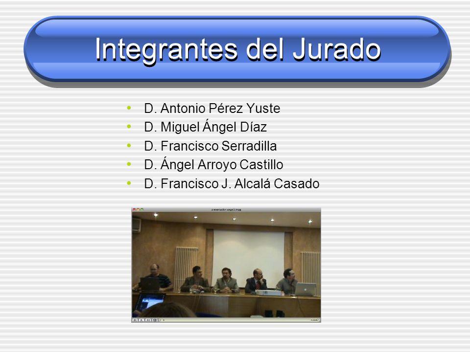 Integrantes del Jurado D. Antonio Pérez Yuste D. Miguel Ángel Díaz D. Francisco Serradilla D. Ángel Arroyo Castillo D. Francisco J. Alcalá Casado