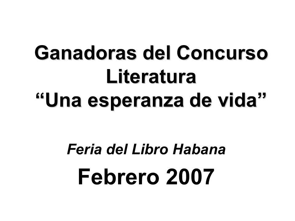 Caridad Suárez Rodríguez Masiel Hurtado González Durante la 16 Feria Internacional del Libro Cuba 2007 se dieron a conocer los ganadores del concurso nacional de literatura Una esperanza de vida .