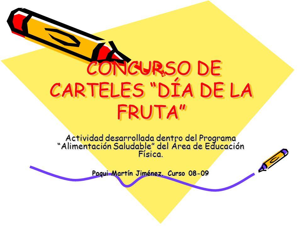 CONCURSO DE CARTELES DÍA DE LA FRUTA CONCURSO DE CARTELES DÍA DE LA FRUTA Actividad desarrollada dentro del Programa Alimentación Saludable del Área d