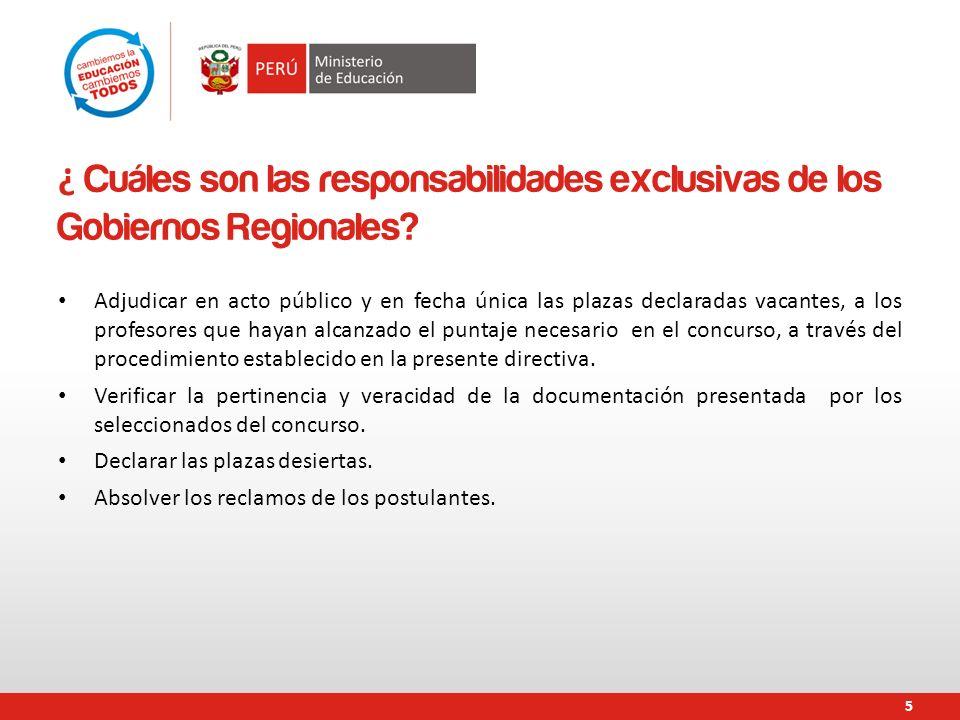 ¿ Cuáles son las responsabilidades exclusivas de los Gobiernos Regionales? Adjudicar en acto público y en fecha única las plazas declaradas vacantes,